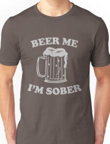 Beer Me I'm Sober Unisex T-Shirt