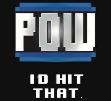 POW  I'd hit that. by Anthony Pipitone