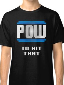 POW  I'd hit that. Classic T-Shirt