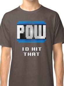 POW  I'd hit that. Classic T-Shirt