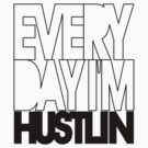 Everyday I'm Hustlin' - Black by avdesigns