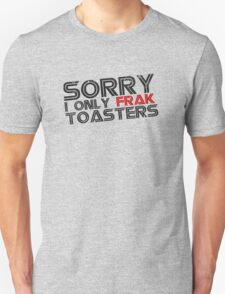 I only frak toasters T-Shirt
