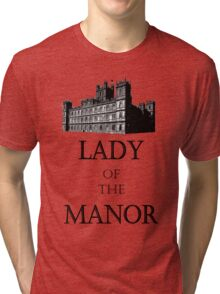 Lady of the Manor Tri-blend T-Shirt