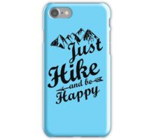 Just Hike and be Happy iPhone Case/Skin