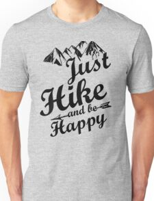 Just Hike and be Happy Unisex T-Shirt