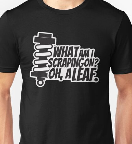 What am I scraping on? Unisex T-Shirt