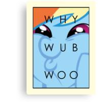 Rainbow Dash - WHY WUB WOO Canvas Print