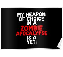 My weapon of choice in a Zombie Apocalypse is a yeti Poster