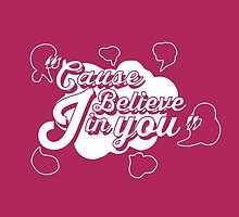 CAUSE I BELIEVE IN YOU by arinta