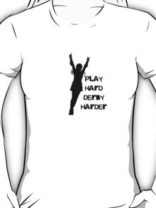 Play Hard, Derby Harder ~ Black T-Shirt