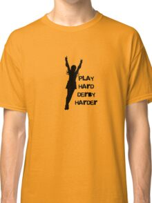 Play Hard, Derby Harder ~ Black Classic T-Shirt