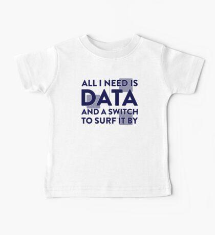All I Need Is Data... Geek - Light Baby Tee