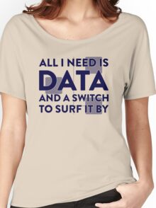 All I Need Is Data... Geek - Light Women's Relaxed Fit T-Shirt