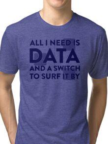 All I Need Is Data... Geek - Light Tri-blend T-Shirt