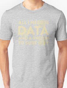 All I Need Is Data... Geek - Dark T-Shirt