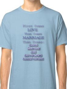 First Comes Love Classic T-Shirt