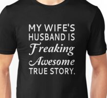 My Wife's Husband Is Freaking Awesome True Story Unisex T-Shirt