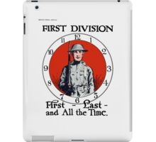 First - Last - And All The Time -- WW1 iPad Case/Skin