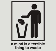 A Mind is a Terrible Thing to Waste! T-Shirt