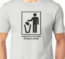 A Mind is a Terrible Thing to Waste! Unisex T-Shirt