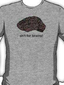 Shit for Brains! T-Shirt