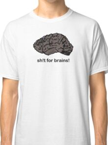 Shit for Brains! Classic T-Shirt