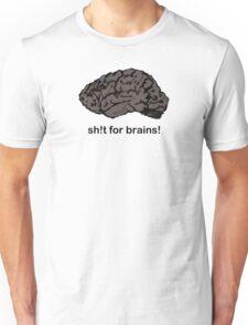 Shit for Brains! Unisex T-Shirt