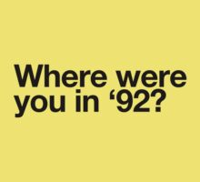Where Were You In '92? T-Shirt