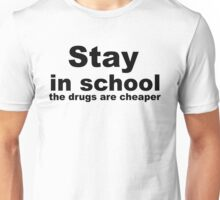Stay in school, the drugs are cheaper. Unisex T-Shirt