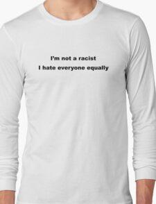 Not Racist Long Sleeve T-Shirt
