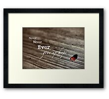 Never Ever... Framed Print