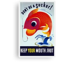 Don't Be A Sucker! Keep Your Mouth Shut -- WW2 Canvas Print
