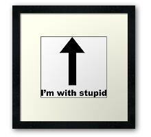 I'm with stupid. Framed Print