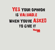 YES YOU OPINION IS VALUABLE........ WHEN YOURE ASKED TO GIVE IT Womens Fitted T-Shirt