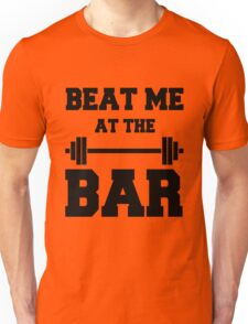 Beat me at the Bar: for challenge seeking lifters Unisex T-Shirt