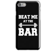 Beat me at the Bar: for challenge seeking lifters iPhone Case/Skin