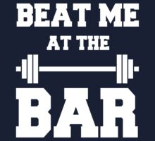 Beat me at the Bar: for challenge seeking lifters Baby Tee