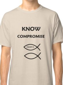 KNOW COMPROMISE - HOODIE Classic T-Shirt