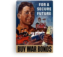 For A Secure Future Buy War Bonds -- WWII Canvas Print