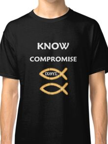 KNOW COMPROMISE FIRE WHITE LETTERS T-SHIRT Classic T-Shirt