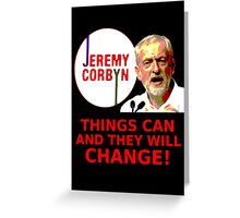 Jeremy Corbyn - Things Will Change Greeting Card