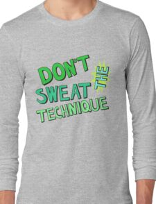 Don't Sweat the Technique Long Sleeve T-Shirt