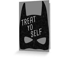 Treat Yo Self | Batman Greeting Card