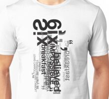 Six More Impossible Things Unisex T-Shirt