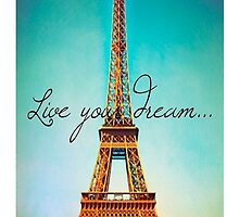 Paris Live Your Dream iPhone Case by WhiteBoneShirt