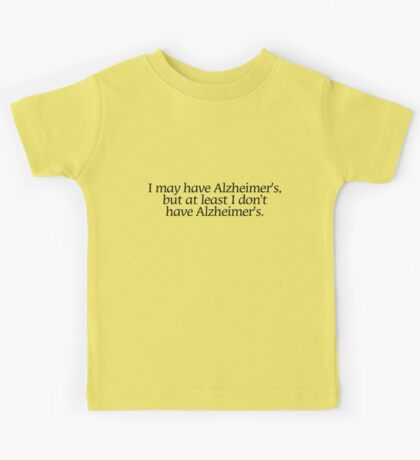 I may have Alzheimer's, but at least i don't have Alzheimer's. Kids Clothes