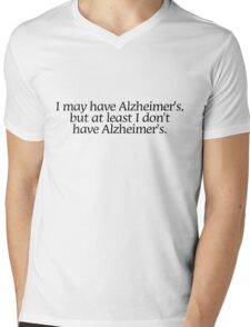 I may have Alzheimer's, but at least i don't have Alzheimer's. Mens V-Neck T-Shirt