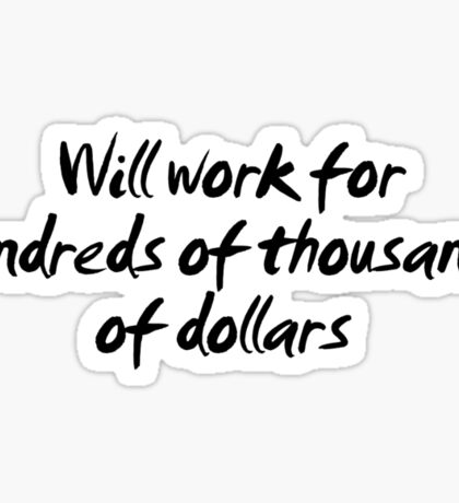 Will work for hundreds of thousands of dollars.  Sticker