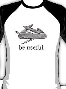 Be Useful T-Shirt