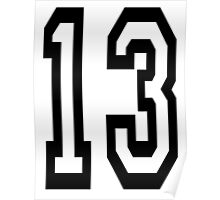 13, TEAM SPORTS, NUMBER 13, THIRTEEN, THIRTEENTH, ONE, THREE, Competition, Unlucky, Luck Poster